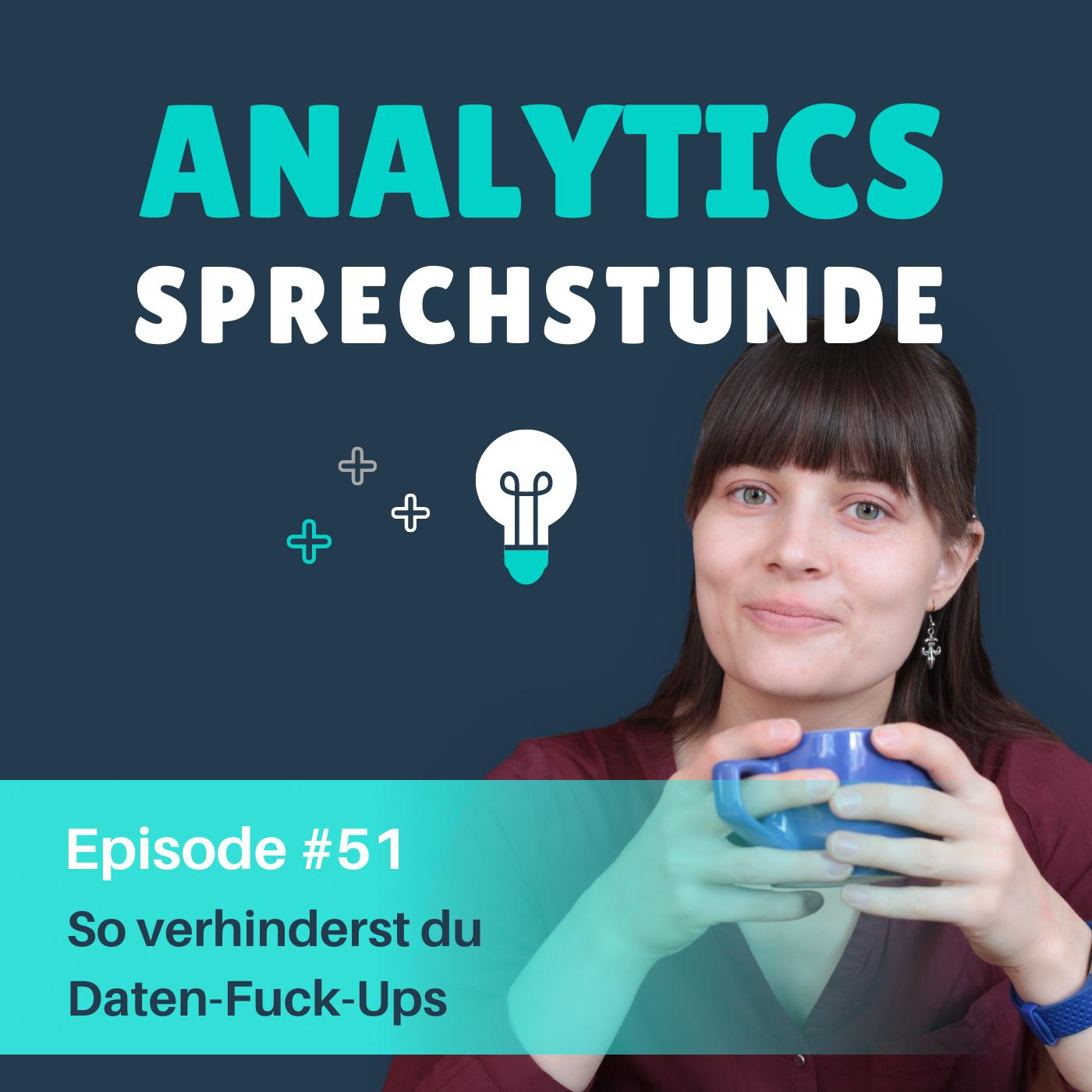 51 So verhinderst du Daten-Fuck-Ups mit einem durchdachten Analytics-Setup