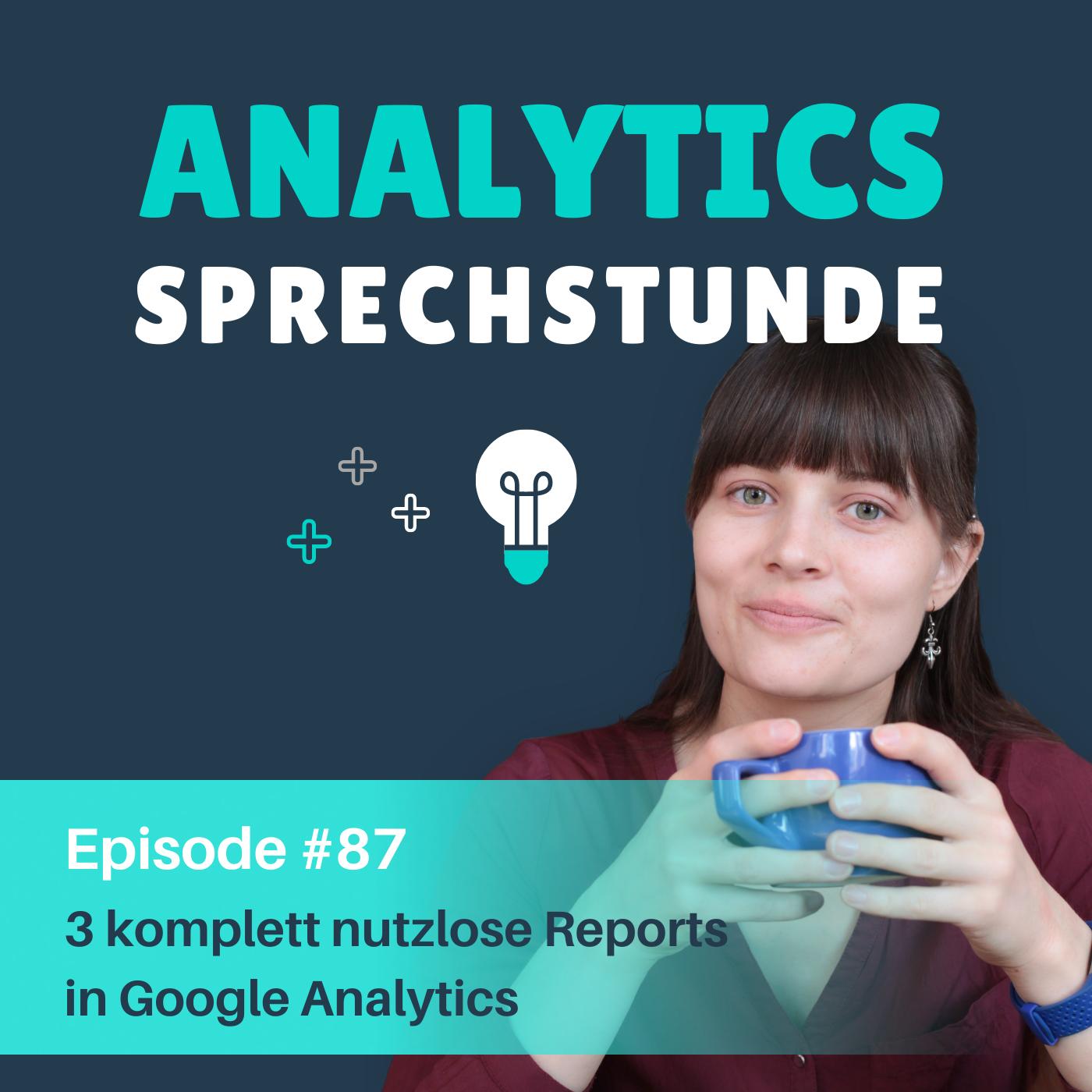 87 3 komplett nutzlose Reports in Google Analytics